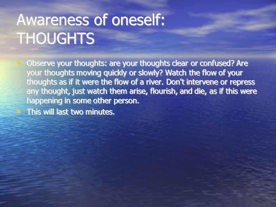 Awareness of oneself: EMOTIONS Observe your emotions: they are felt in the abdomen, chest, and neck.