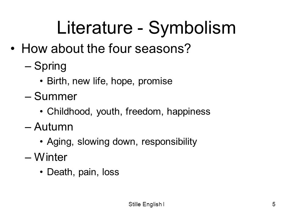 Stille English I5 Literature - Symbolism How about the four seasons.