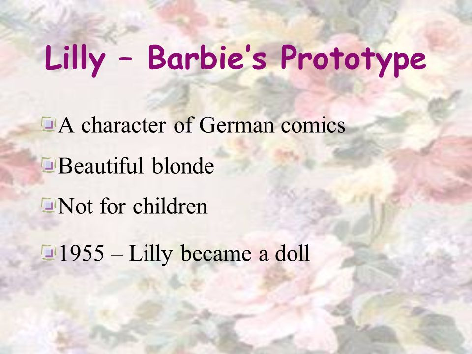 Lilly – Barbies Prototype A character of German comics Beautiful blonde Not for children 1955 – Lilly became a doll