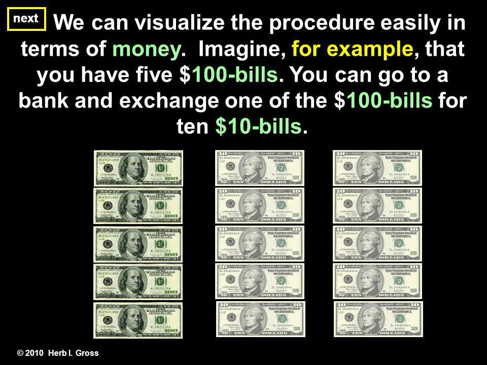 next © 2010 Herb I. Gross next We can visualize the procedure easily in terms of money.