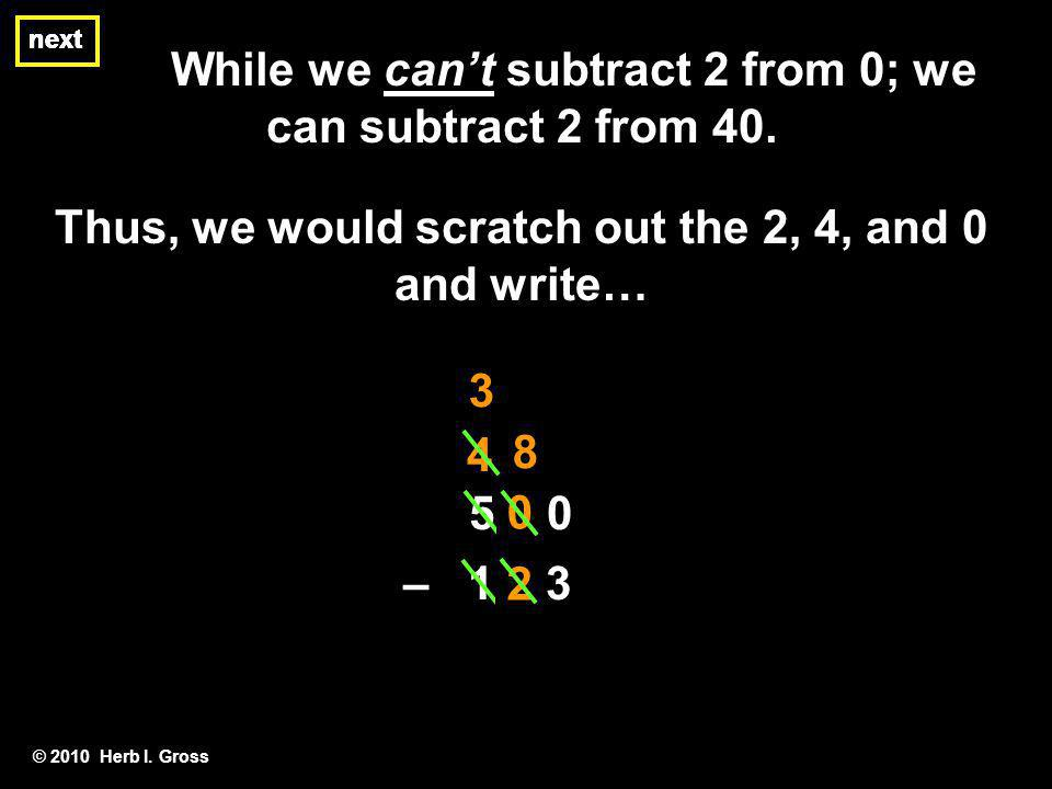 While we cant subtract 2 from 0; we can subtract 2 from 40.