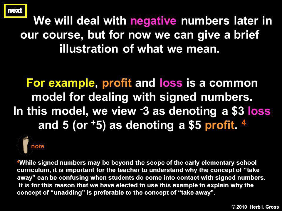 next We will deal with negative numbers later in our course, but for now we can give a brief illustration of what we mean.