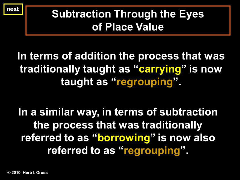 Subtraction Through the Eyes of Place Value next In terms of addition the process that was traditionally taught as carrying is now taught as regrouping.