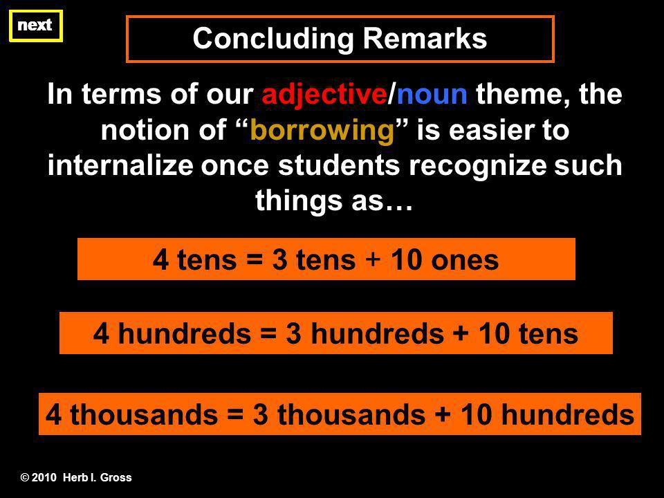 Concluding Remarks next In terms of our adjective/noun theme, the notion of borrowing is easier to internalize once students recognize such things as… © 2010 Herb I.