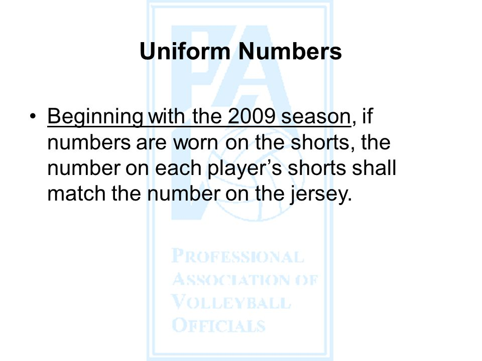 Beginning with the 2009 season, if numbers are worn on the shorts, the number on each players shorts shall match the number on the jersey.