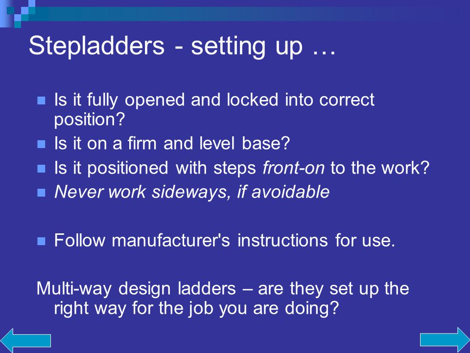 Stepladders - setting up … Is it fully opened and locked into correct position.