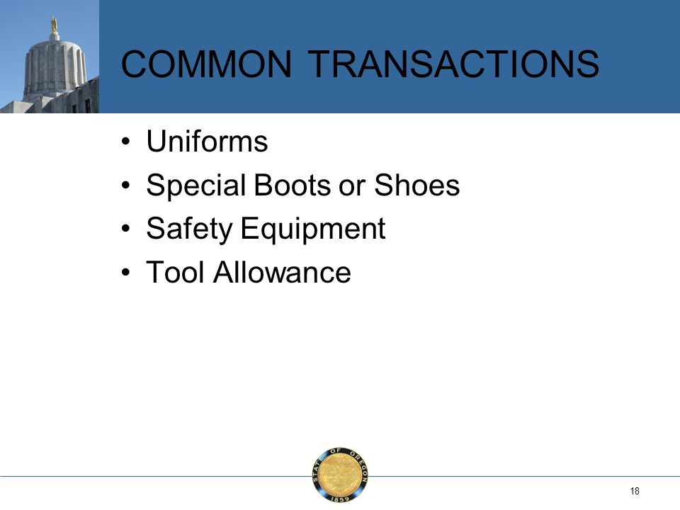 18 COMMON TRANSACTIONS Uniforms Special Boots or Shoes Safety Equipment Tool Allowance