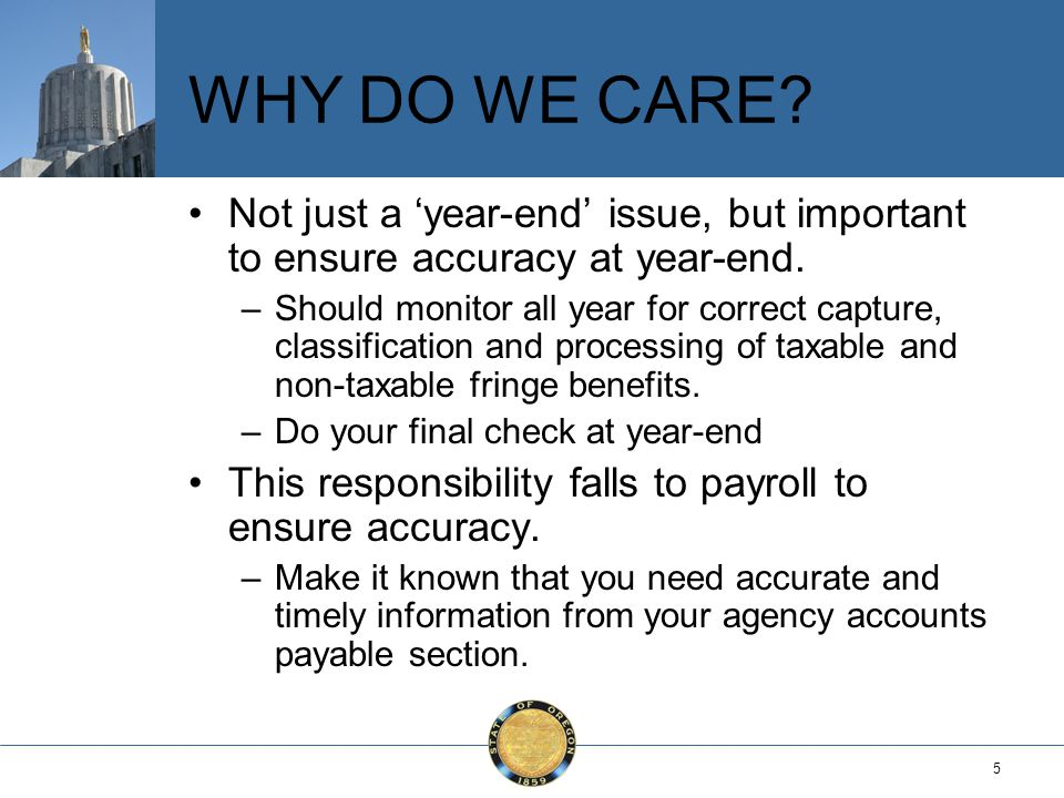 5 WHY DO WE CARE. Not just a year-end issue, but important to ensure accuracy at year-end.