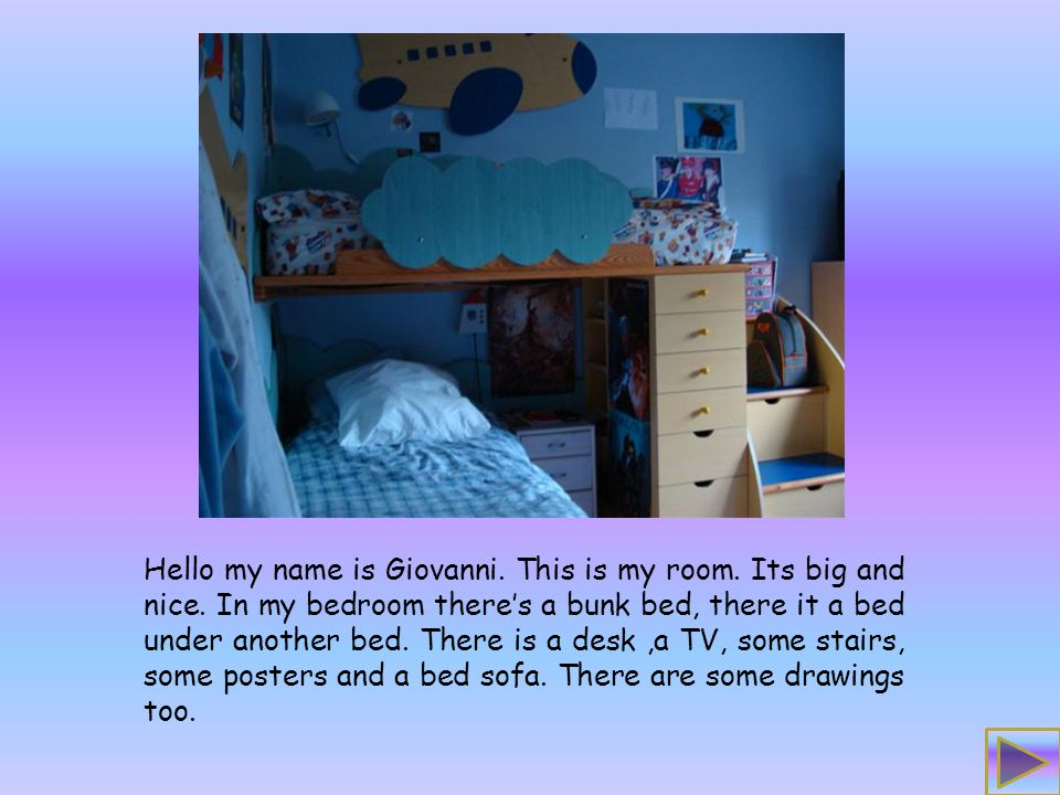 Hello my name is Julia. This is my room. Its big and nice.