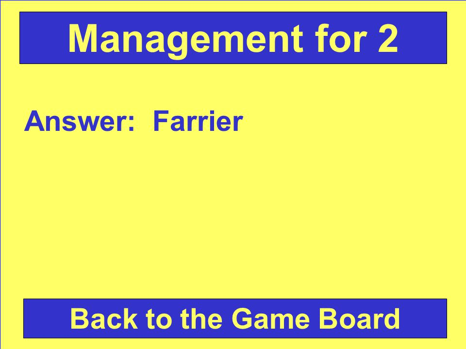 Answer: Farrier Back to the Game Board Management for 2