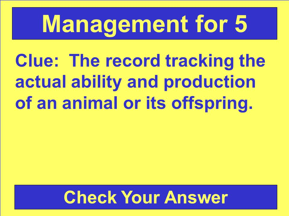 Clue: The record tracking the actual ability and production of an animal or its offspring.