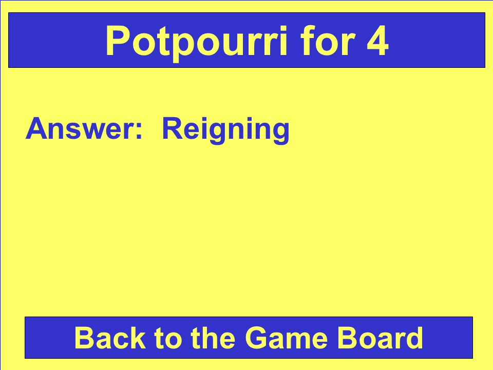 Answer: Reigning Back to the Game Board Potpourri for 4