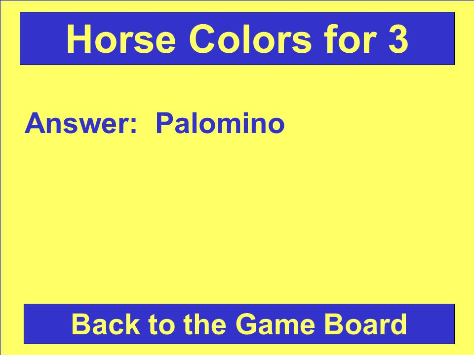 Answer: Palomino Back to the Game Board Horse Colors for 3