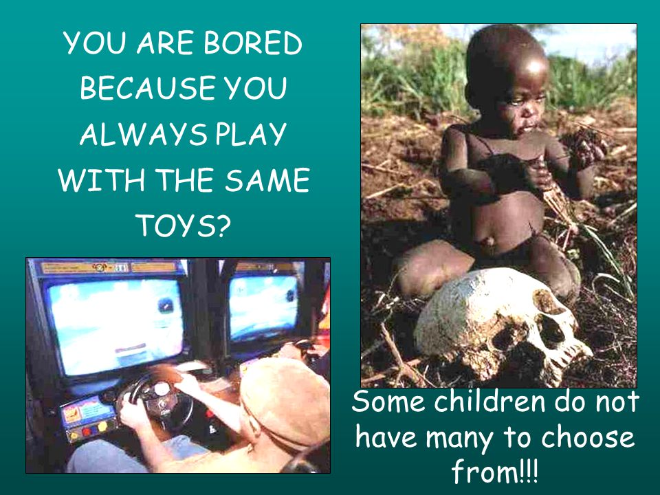 YOU ARE BORED BECAUSE YOU ALWAYS PLAY WITH THE SAME TOYS.