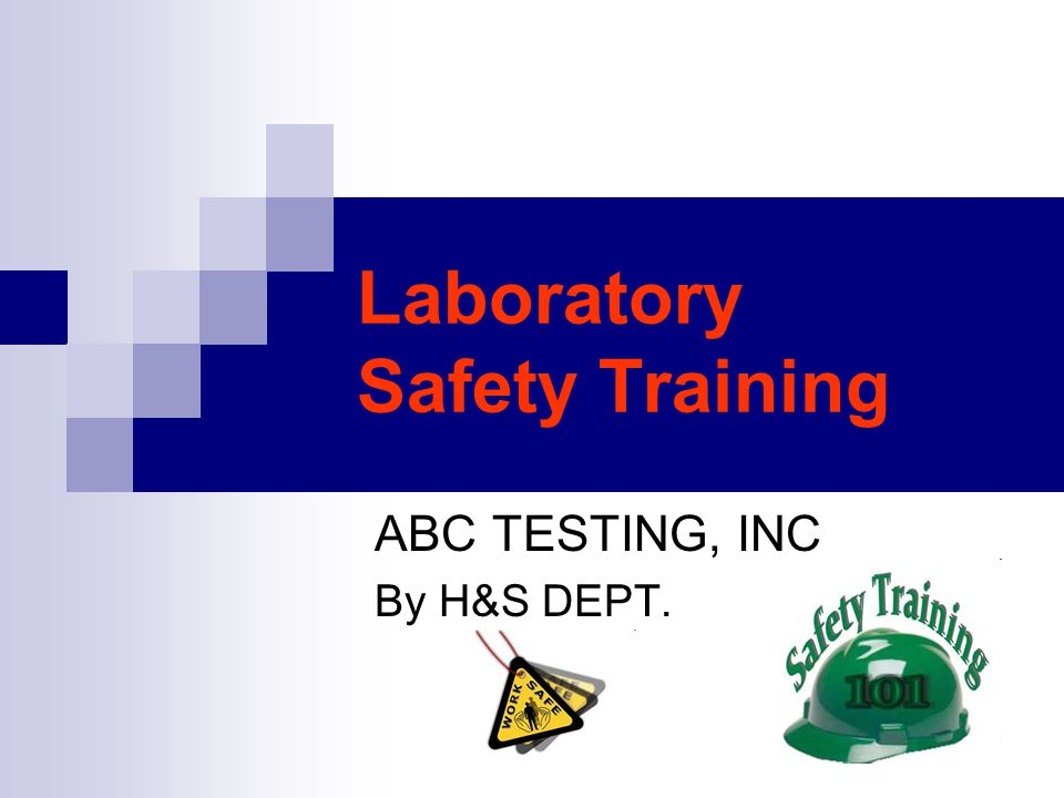 Laboratory Safety Training ABC TESTING, INC By H&S DEPT.