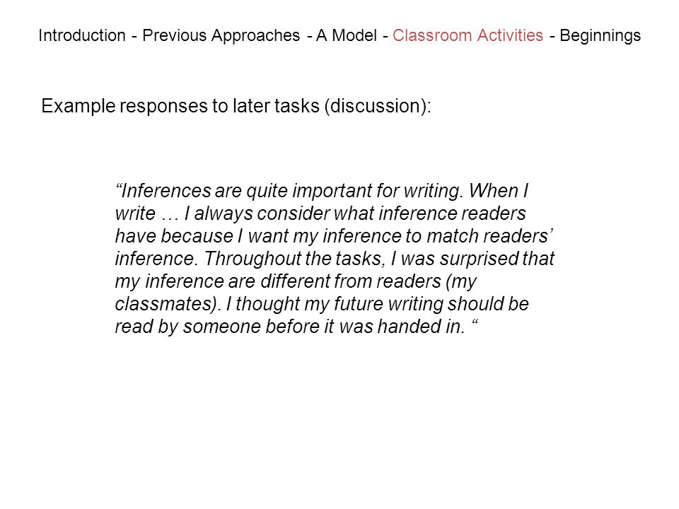 Example responses to later tasks (discussion): Introduction - Previous Approaches - A Model - Classroom Activities - Beginnings Inferences are quite important for writing.