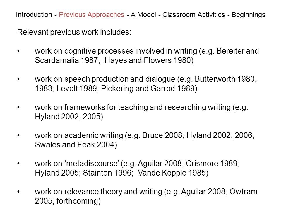 Relevant previous work includes: Introduction - Previous Approaches - A Model - Classroom Activities - Beginnings work on cognitive processes involved in writing (e.g.