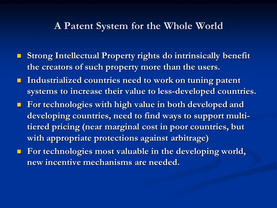A Patent System for the Whole World Strong Intellectual Property rights do intrinsically benefit the creators of such property more than the users.