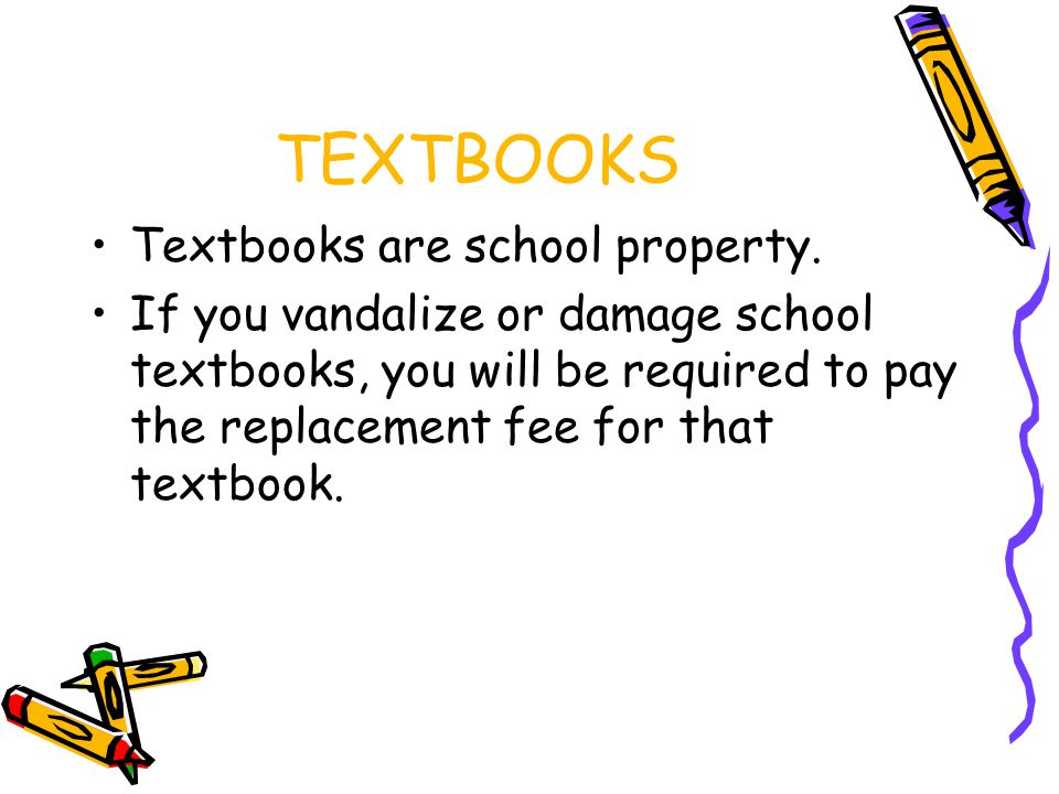 TEXTBOOKS Textbooks are school property.