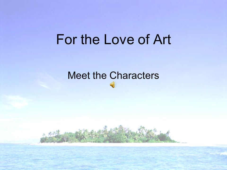 For the Love of Art Meet the Characters