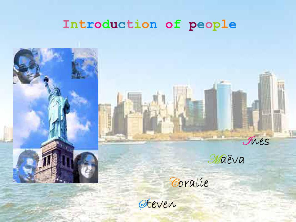 Introduction of people I nes M aëva S teven C oralie