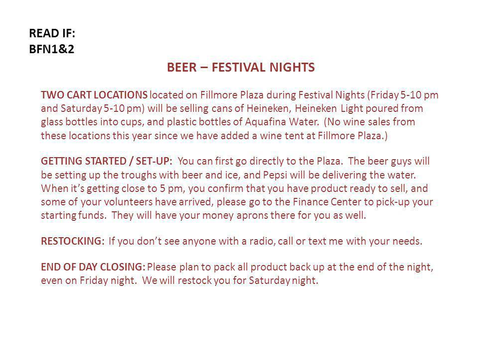 READ IF: BFN1&2 BEER – FESTIVAL NIGHTS TWO CART LOCATIONS located on Fillmore Plaza during Festival Nights (Friday 5-10 pm and Saturday 5-10 pm) will be selling cans of Heineken, Heineken Light poured from glass bottles into cups, and plastic bottles of Aquafina Water.