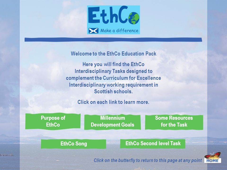 Welcome to the EthCo Education Pack Here you will find the EthCo Interdisciplinary Tasks designed to complement the Curriculum for Excellence Interdisciplinary working requirement in Scottish schools.