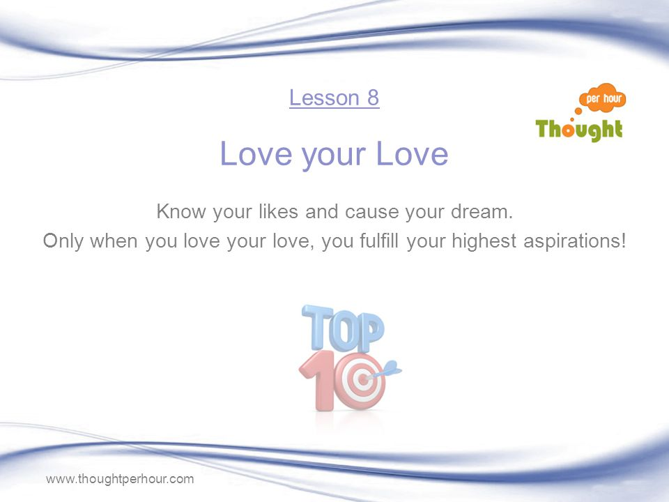 www.thoughtperhour.com Know your likes and cause your dream.