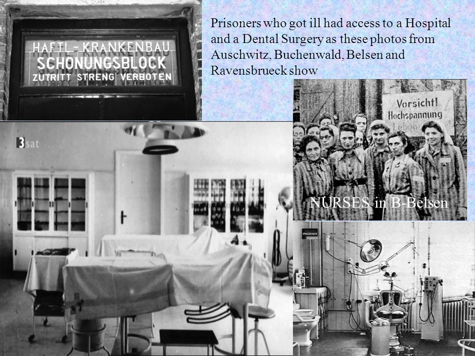 Prisoners who got ill had access to a Hospital and a Dental Surgery as these photos from Auschwitz, Buchenwald, Belsen and Ravensbrueck show NURSES in B-Belsen