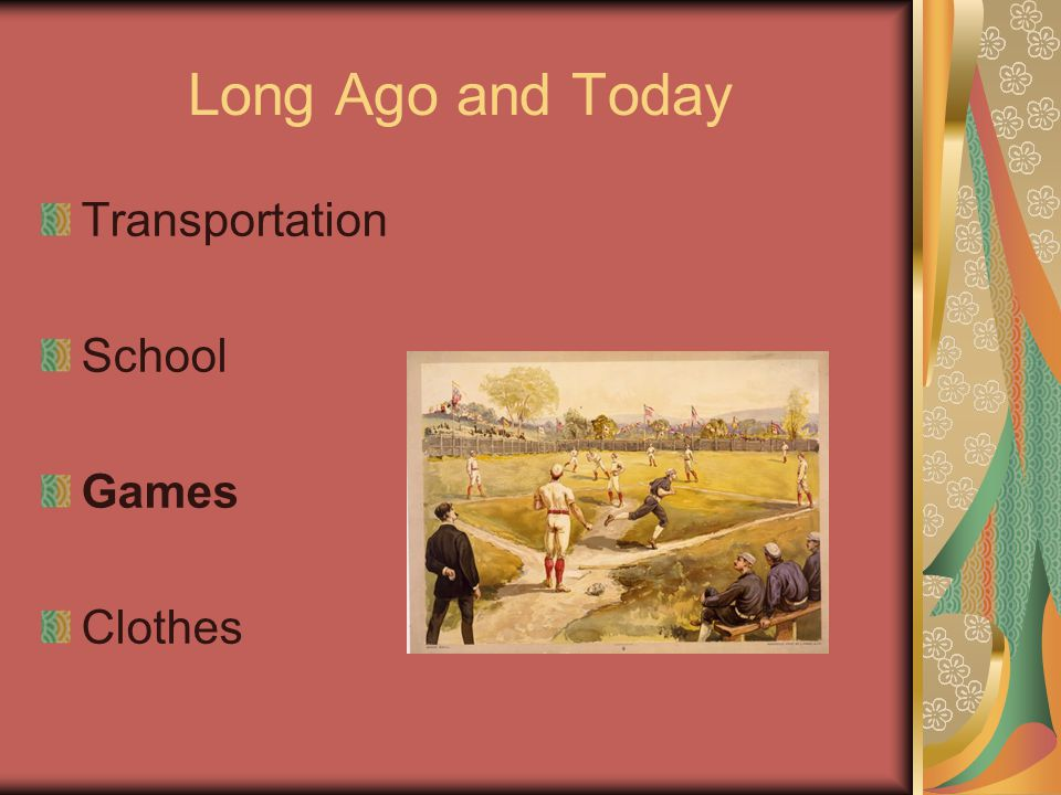 Long Ago and Today Transportation School Games Clothes