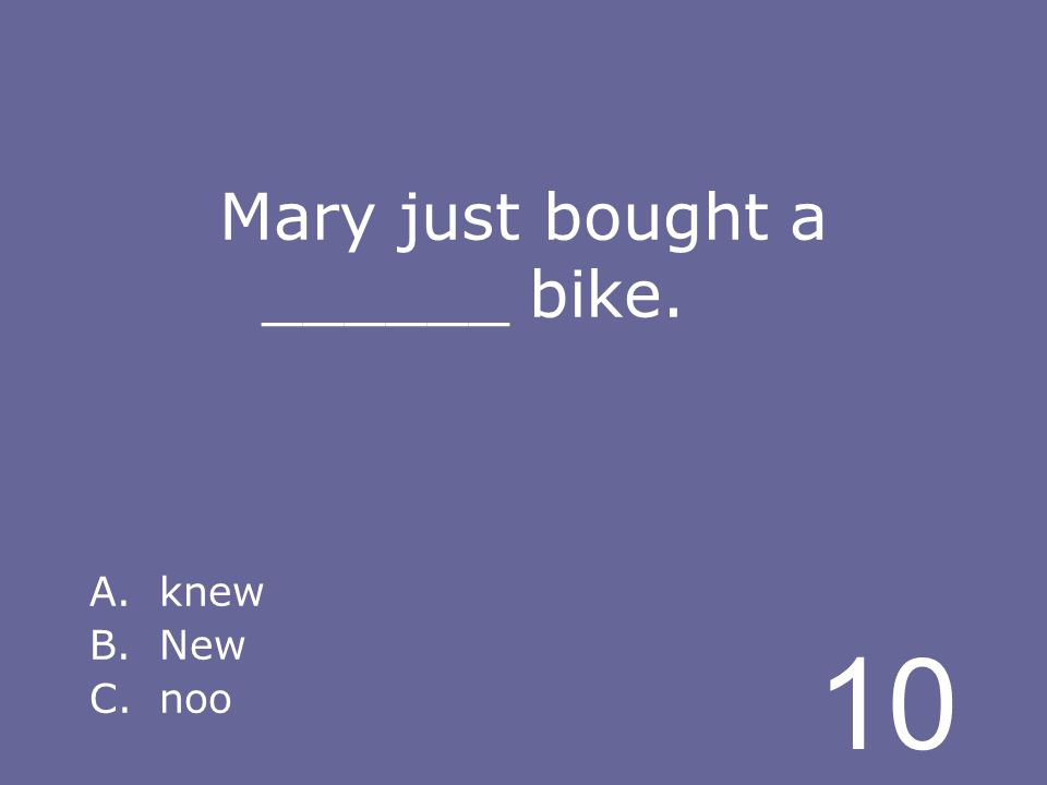 10 Mary just bought a ______ bike. A.knew B.New C.noo