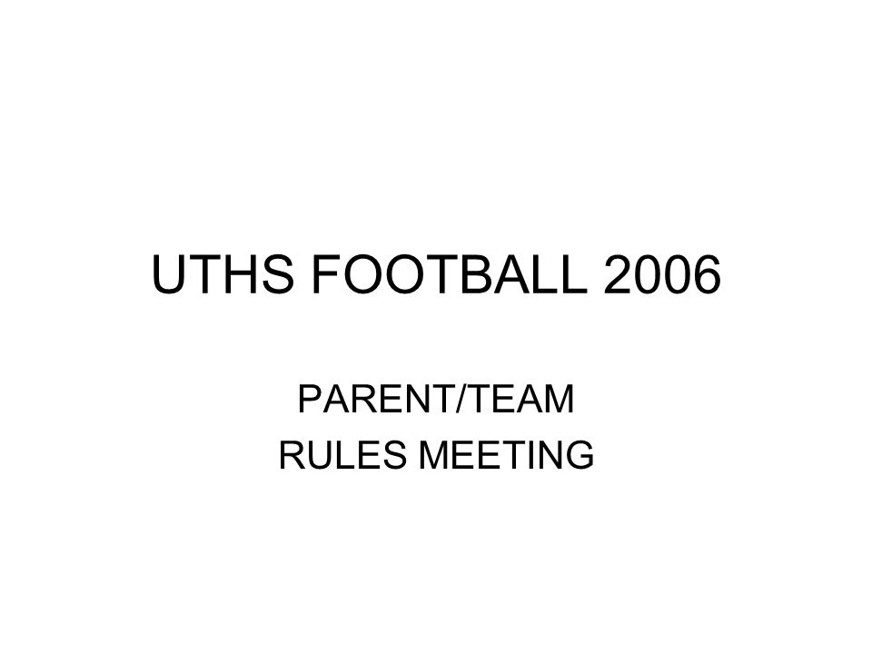 UTHS FOOTBALL 2006 PARENT/TEAM RULES MEETING