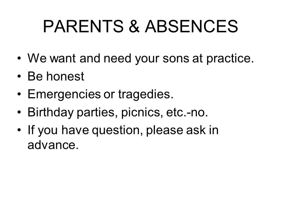 PARENTS & ABSENCES We want and need your sons at practice.