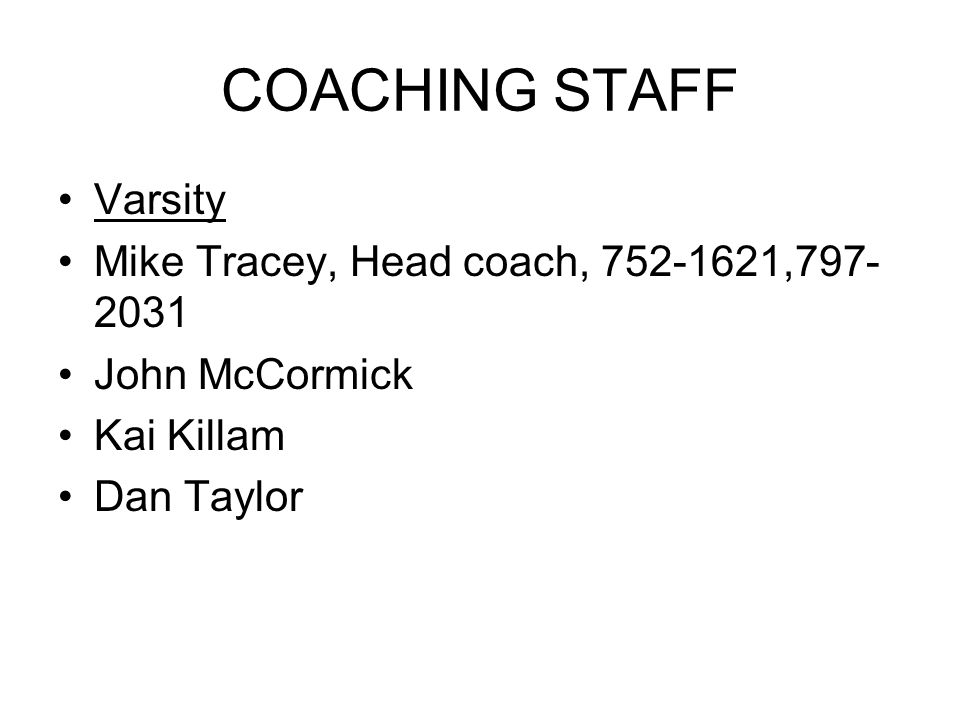 COACHING STAFF Varsity Mike Tracey, Head coach, 752-1621,797- 2031 John McCormick Kai Killam Dan Taylor