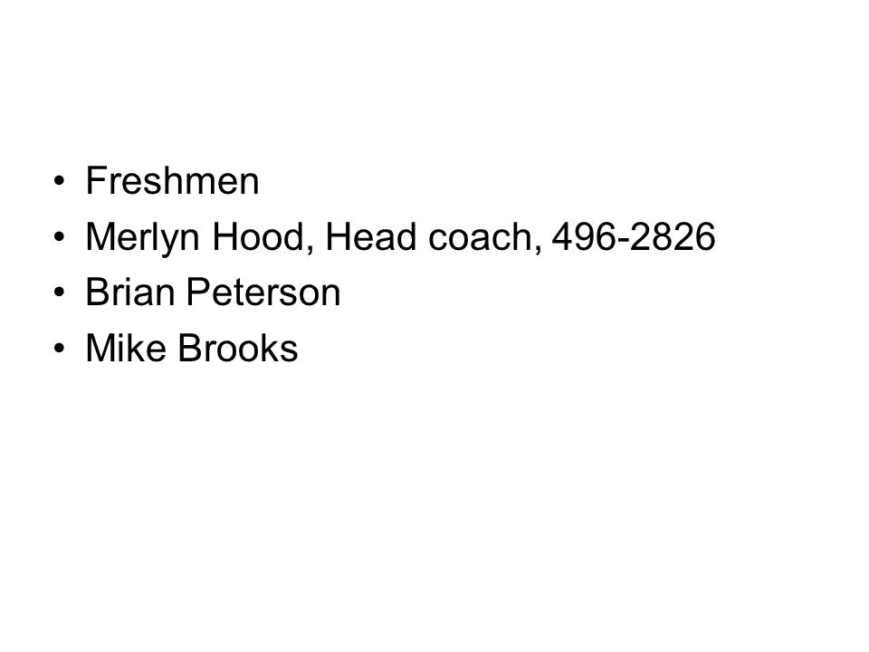 Freshmen Merlyn Hood, Head coach, 496-2826 Brian Peterson Mike Brooks