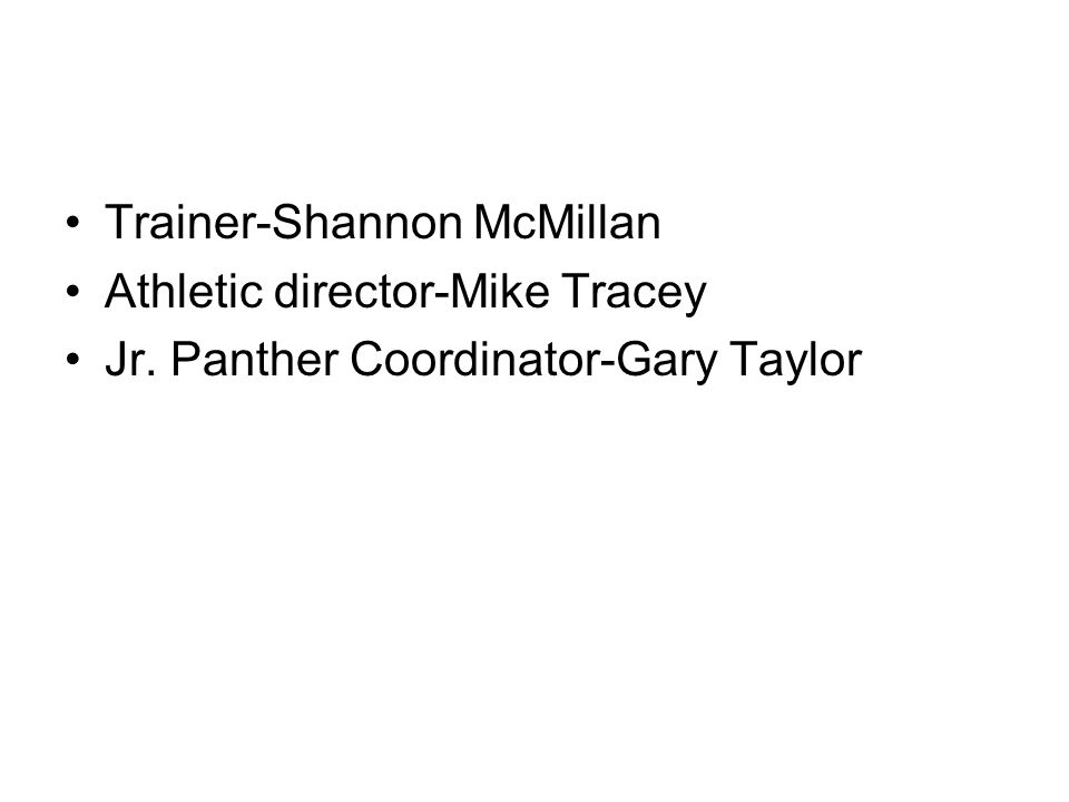 Trainer-Shannon McMillan Athletic director-Mike Tracey Jr. Panther Coordinator-Gary Taylor