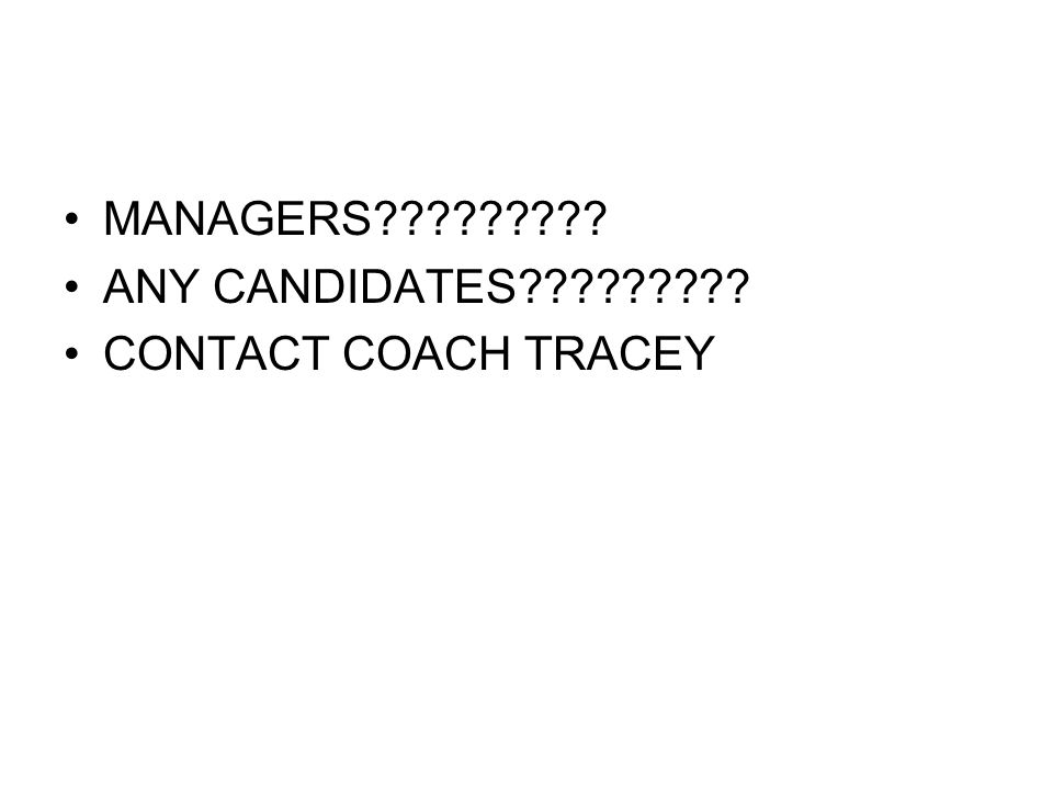 MANAGERS ANY CANDIDATES CONTACT COACH TRACEY