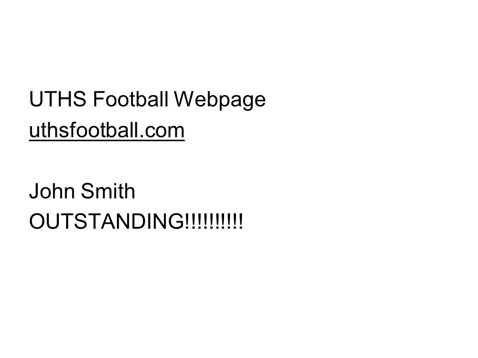 UTHS Football Webpage uthsfootball.com John Smith OUTSTANDING!!!!!!!!!!