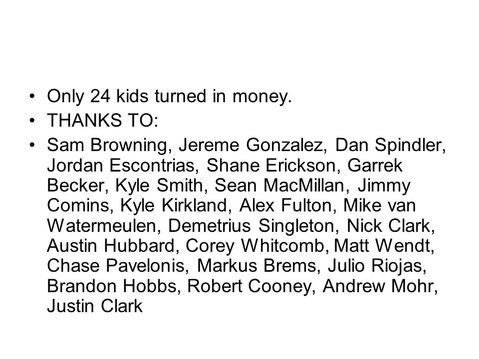 Only 24 kids turned in money.