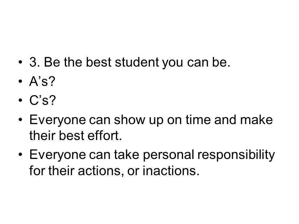 3. Be the best student you can be. As. Cs.