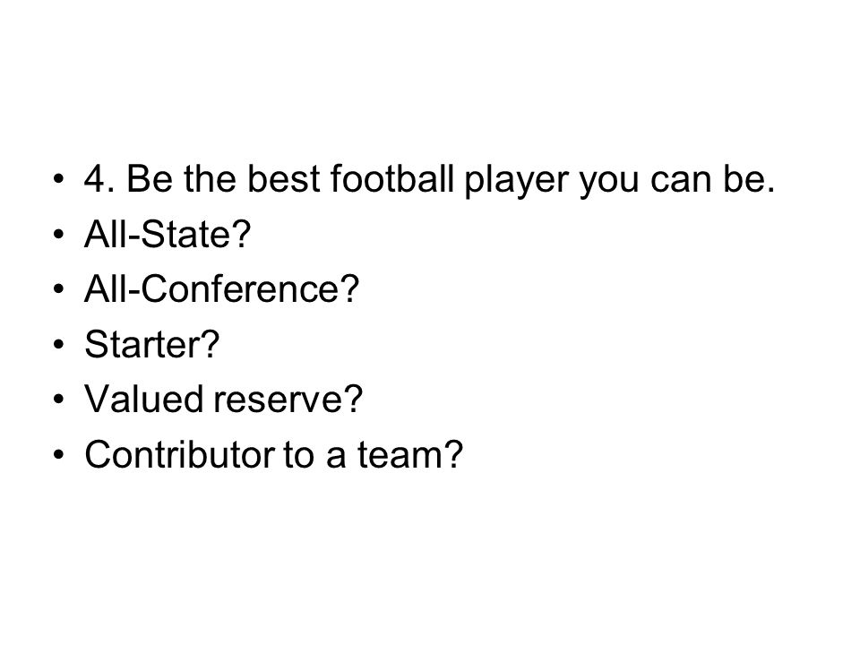4. Be the best football player you can be. All-State.