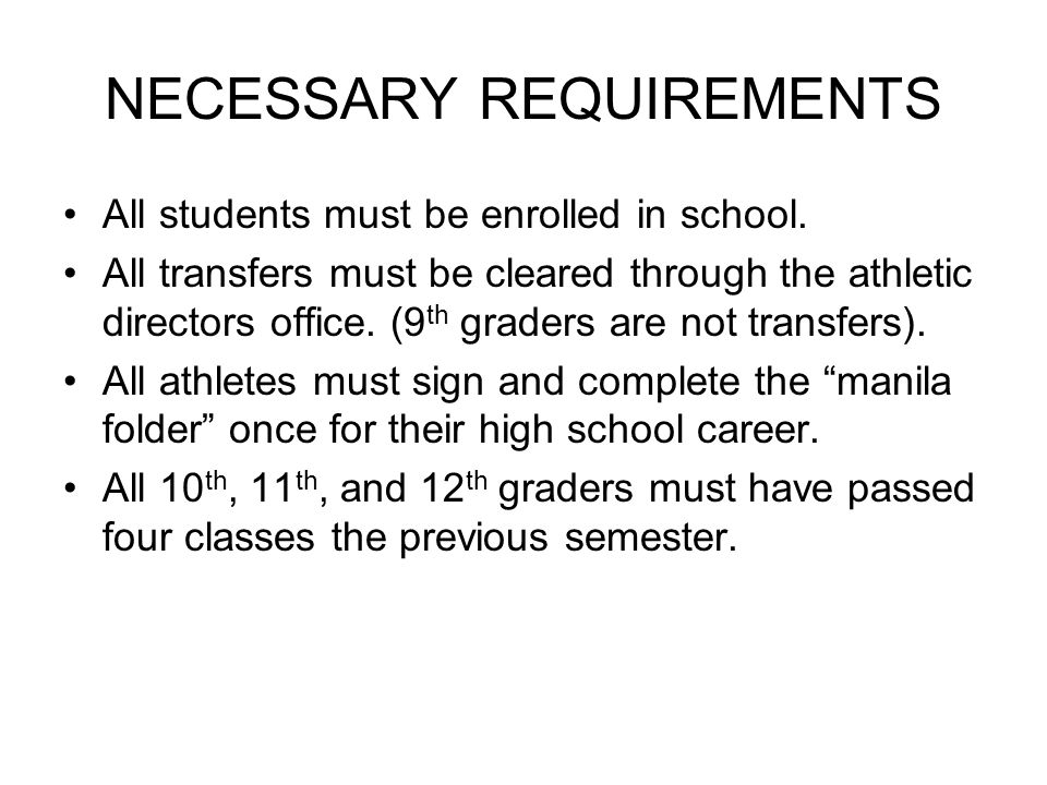 NECESSARY REQUIREMENTS All students must be enrolled in school.