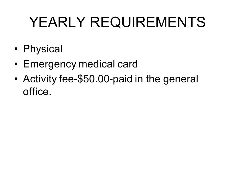 YEARLY REQUIREMENTS Physical Emergency medical card Activity fee-$50.00-paid in the general office.
