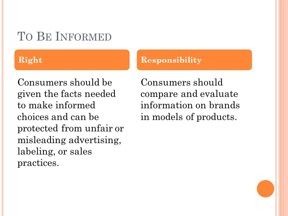 T O B E I NFORMED Consumers should be given the facts needed to make informed choices and can be protected from unfair or misleading advertising, labeling, or sales practices.