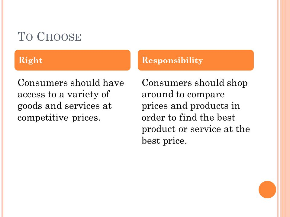 T O C HOOSE Consumers should have access to a variety of goods and services at competitive prices.