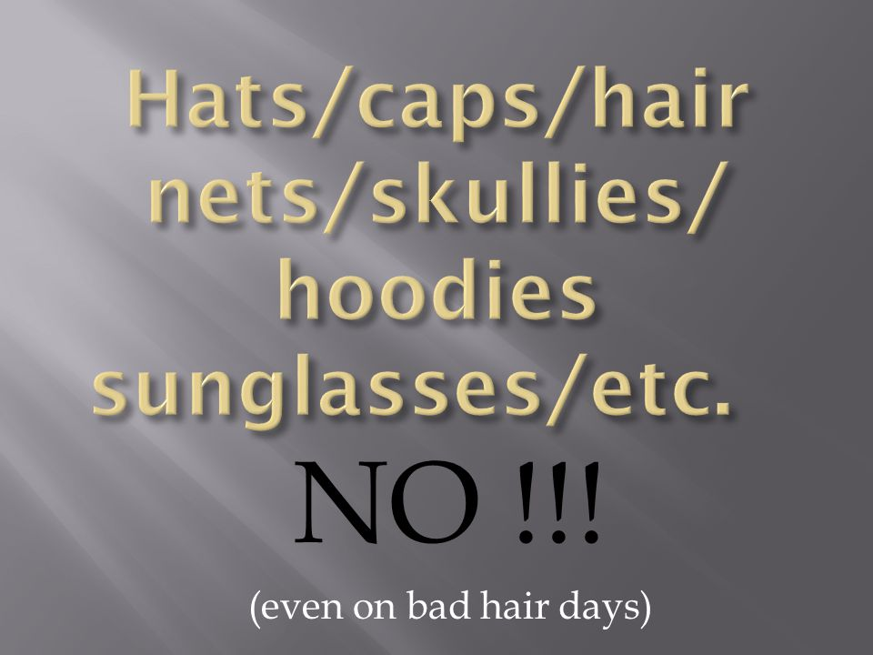 NO !!! (even on bad hair days)