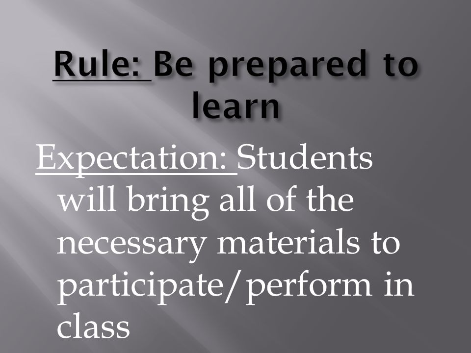 Expectation: Students will bring all of the necessary materials to participate/perform in class