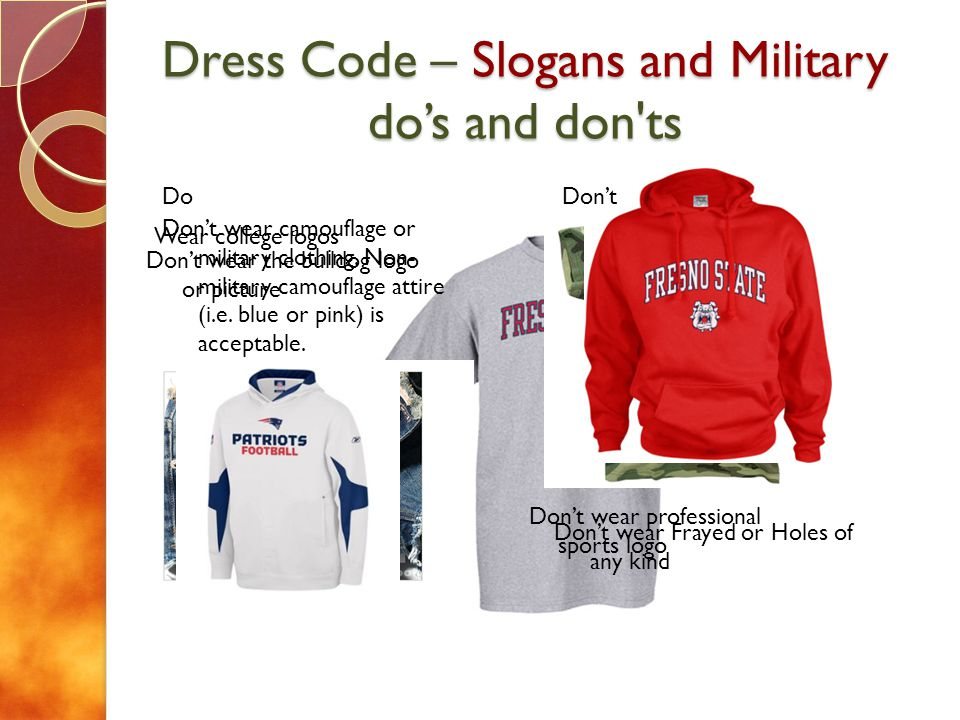 Dress Code – Slogans and Military dos and don ts DoDont Wear college logos Dont wear camouflage or military clothing.