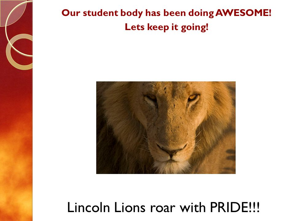 Our student body has been doing AWESOME! Lets keep it going! Lincoln Lions roar with PRIDE!!!