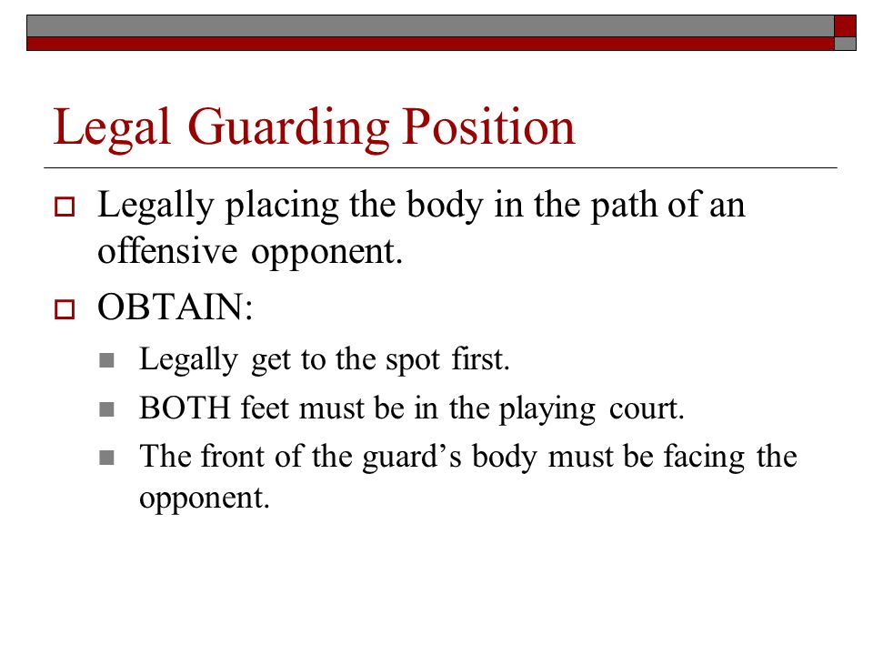 Legal Guarding Position Legally placing the body in the path of an offensive opponent.